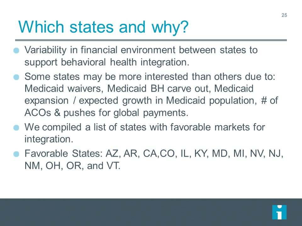 Which states and why Variability in financial environment between states to support behavioral health integration.