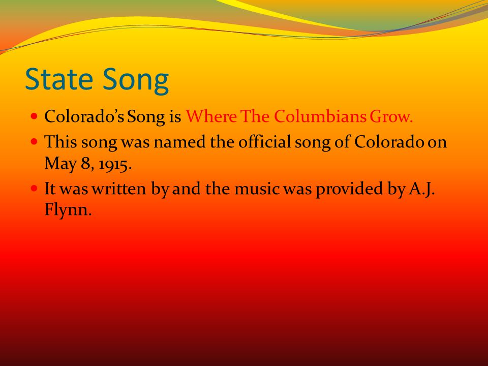 State Song Colorado's Song is Where The Columbians Grow.