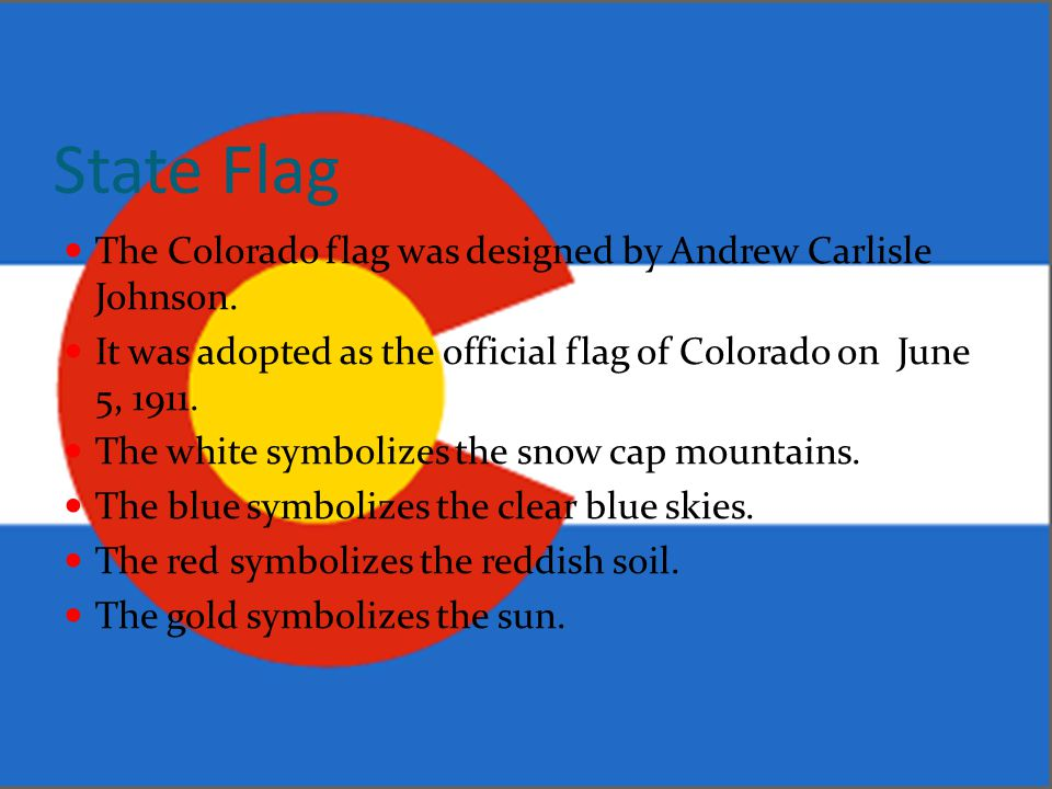 State Flag The Colorado flag was designed by Andrew Carlisle Johnson.