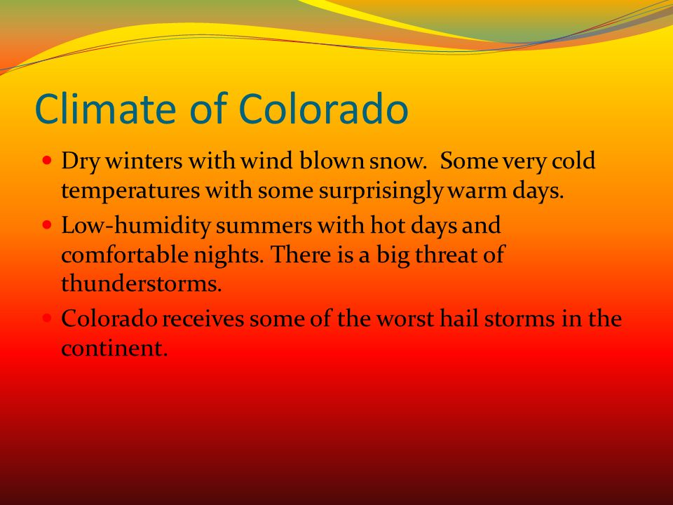 Climate of Colorado Dry winters with wind blown snow. Some very cold temperatures with some surprisingly warm days.