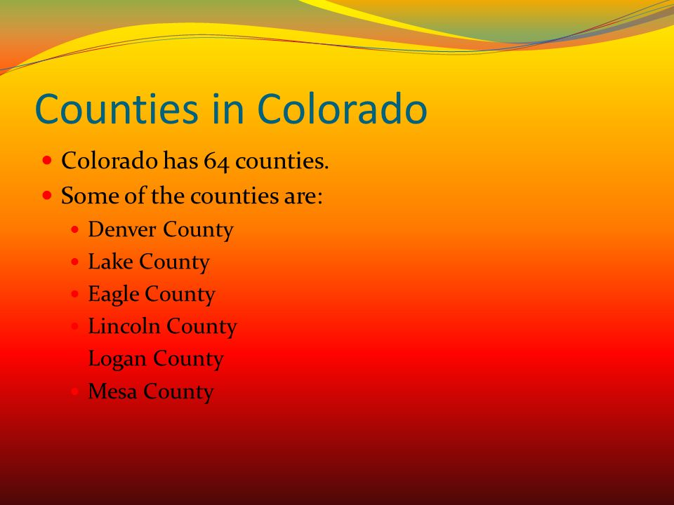 Counties in Colorado Colorado has 64 counties.