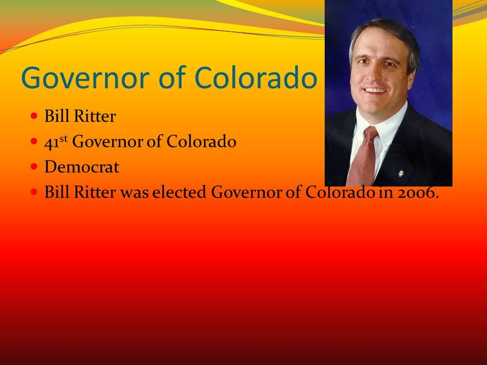 Governor of Colorado Bill Ritter 41st Governor of Colorado Democrat