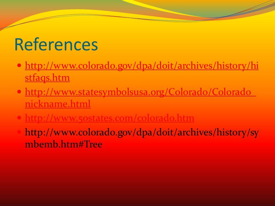 References http://www.colorado.gov/dpa/doit/archives/history/histfaqs.htm. http://www.statesymbolsusa.org/Colorado/Colorado_nickname.html.