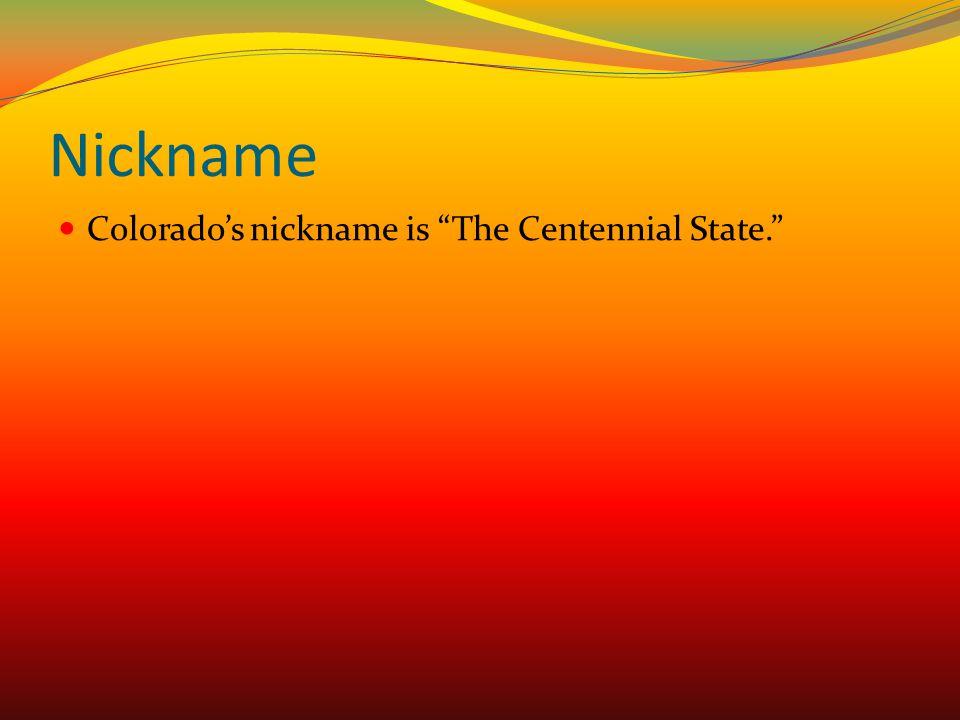 Nickname Colorado's nickname is The Centennial State.