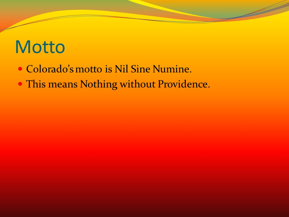 Motto Colorado's motto is Nil Sine Numine.