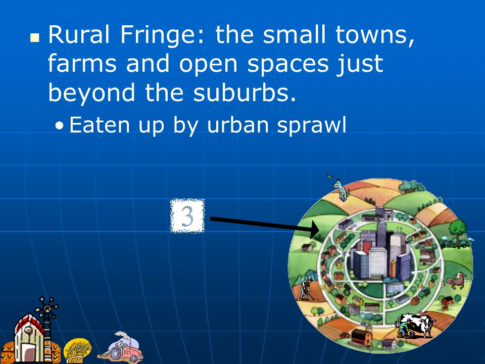 Rural Fringe: the small towns, farms and open spaces just beyond the suburbs.