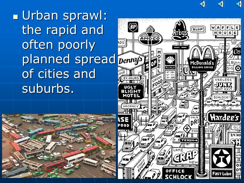 Urban sprawl: the rapid and often poorly planned spread of cities and suburbs.