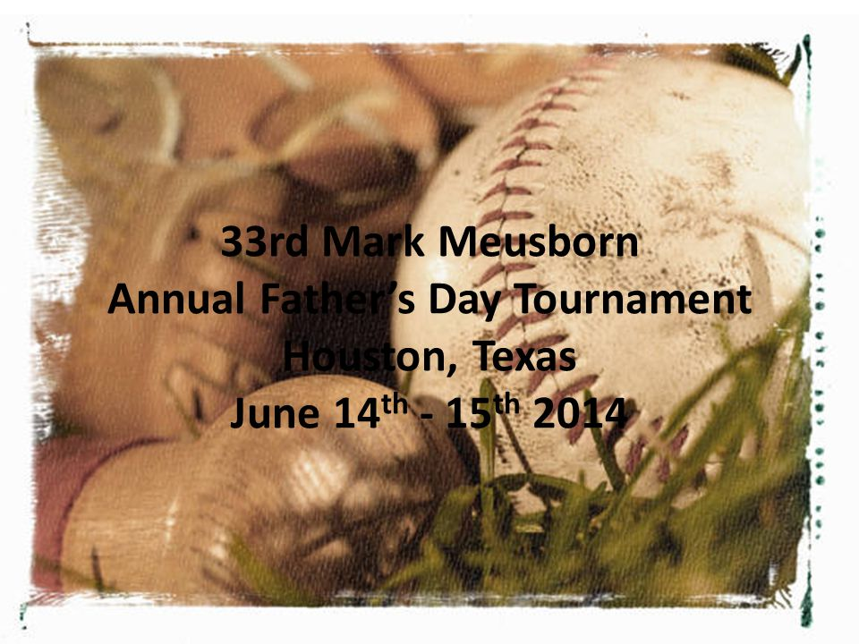 33rd Mark Meusborn Annual Father's Day Tournament Houston, Texas June 14th - 15th 2014
