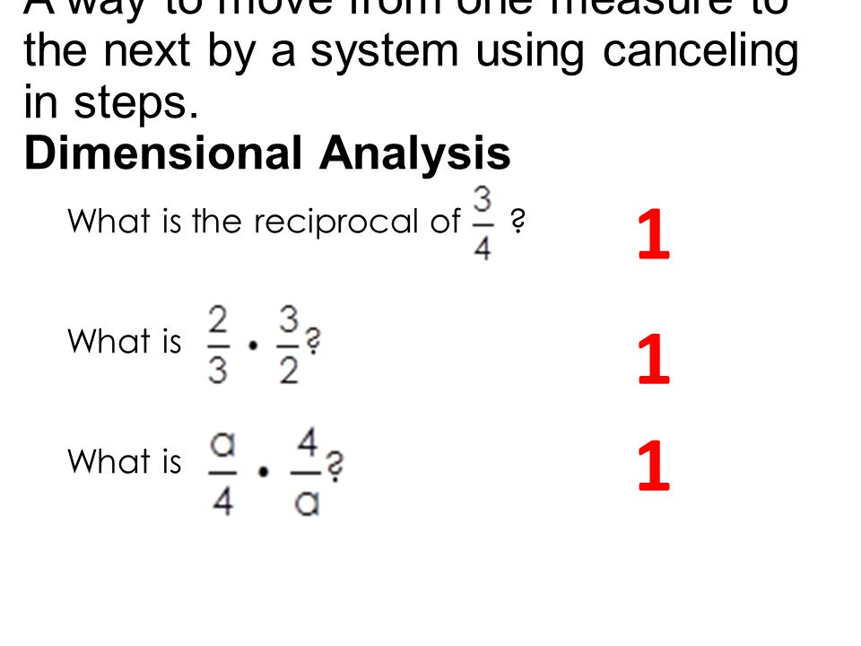 A way to move from one measure to the next by a system using canceling in steps. Dimensional Analysis