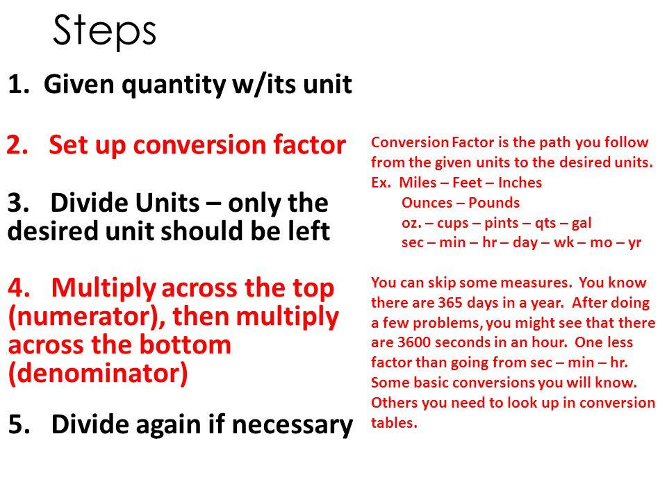 Steps 1. Given quantity w/its unit 2. Set up conversion factor