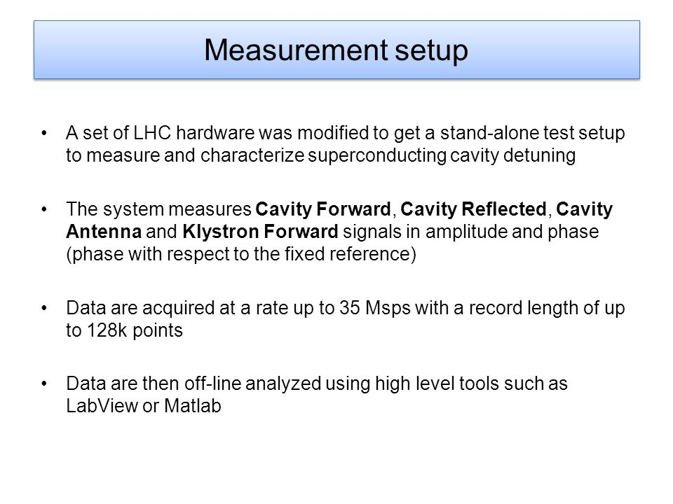 Measurement setup A set of LHC hardware was modified to get a stand-alone test setup to measure and characterize superconducting cavity detuning.