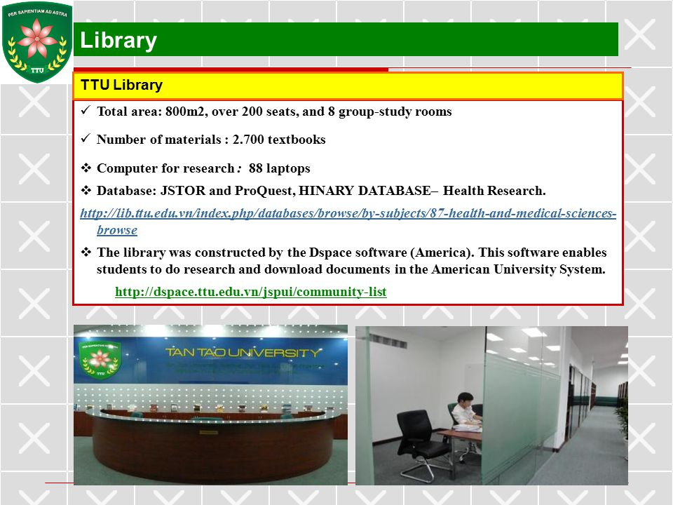 Library TTU Library. Total area: 800m2, over 200 seats, and 8 group-study rooms. Number of materials : 2.700 textbooks.