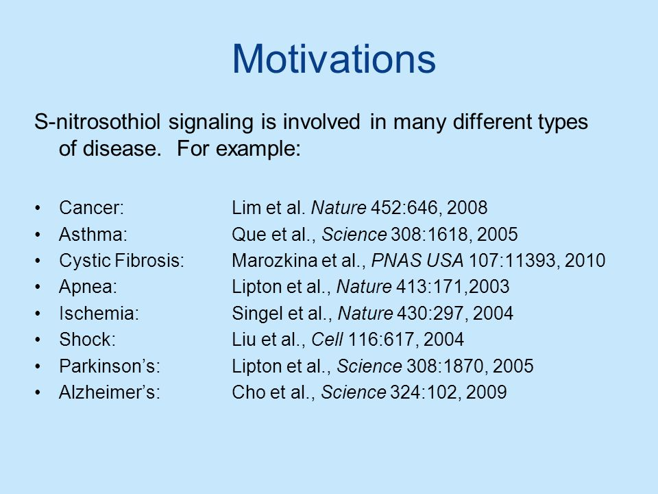 Motivations S-nitrosothiol signaling is involved in many different types of disease. For example: Cancer: Lim et al. Nature 452:646, 2008.