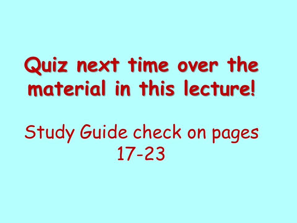 Quiz next time over the material in this lecture!