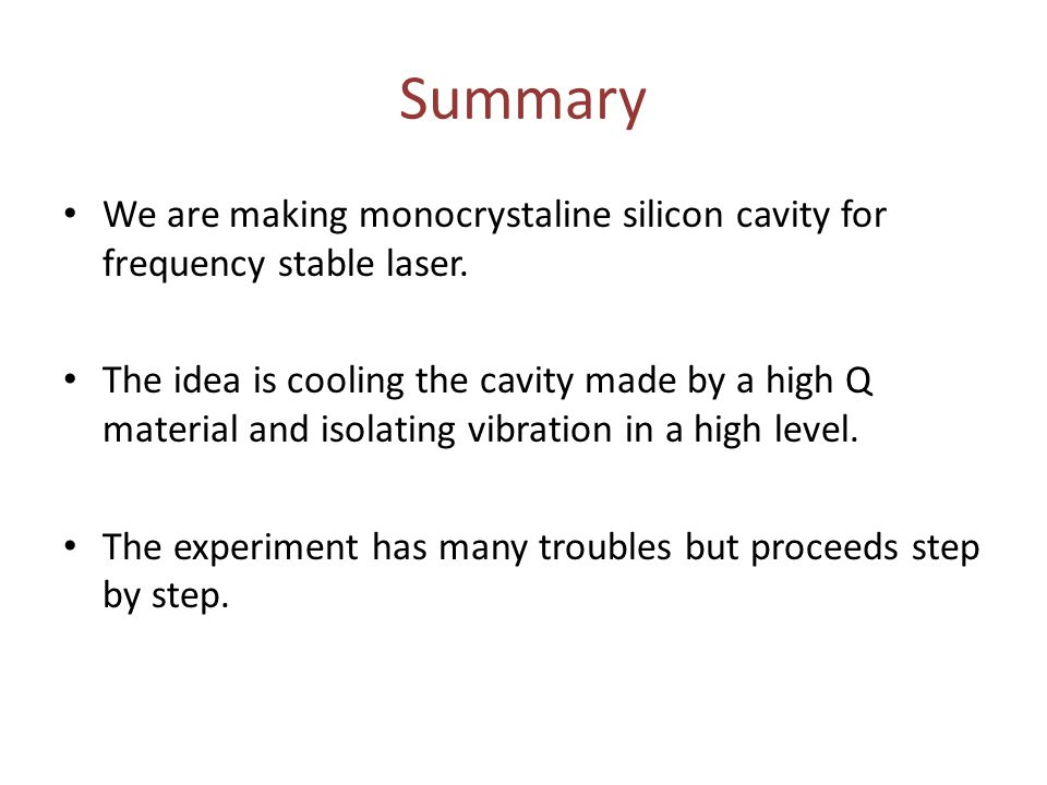 Summary We are making monocrystaline silicon cavity for frequency stable laser.