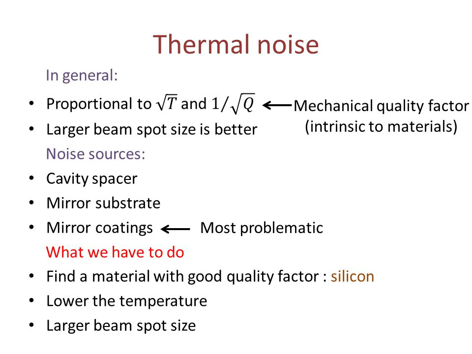 Thermal noise In general: Proportional to 𝑇 and 1 𝑄
