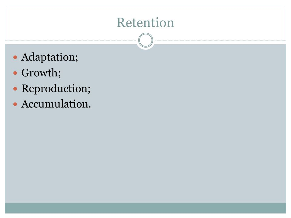 Retention Adaptation; Growth; Reproduction; Accumulation.