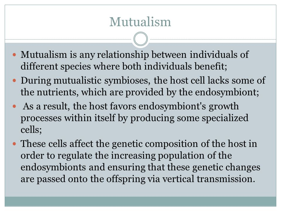 Mutualism Mutualism is any relationship between individuals of different species where both individuals benefit;