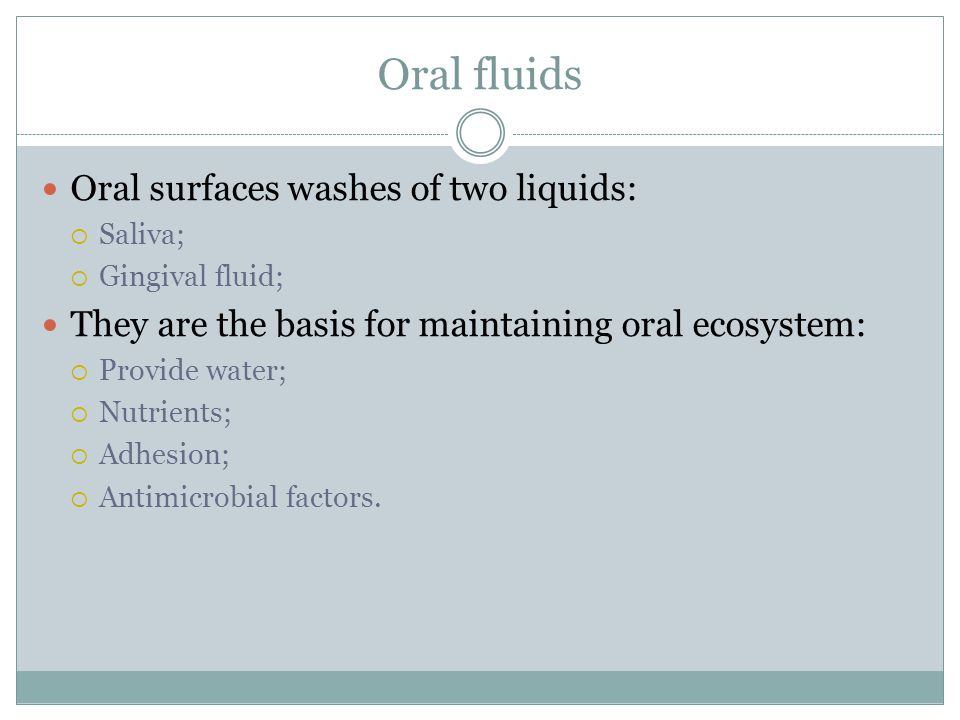 Oral fluids Oral surfaces washes of two liquids: