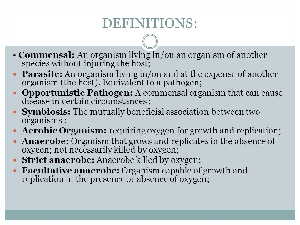 DEFINITIONS: • Commensal: An organism living in/on an organism of another species without injuring the host;