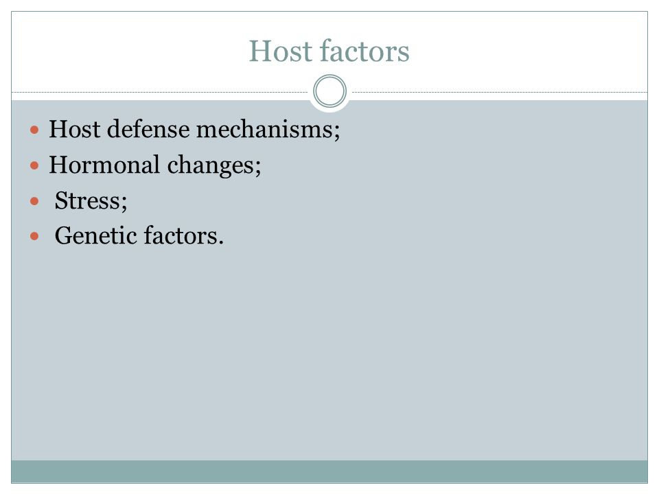Host factors Host defense mechanisms; Hormonal changes; Stress;