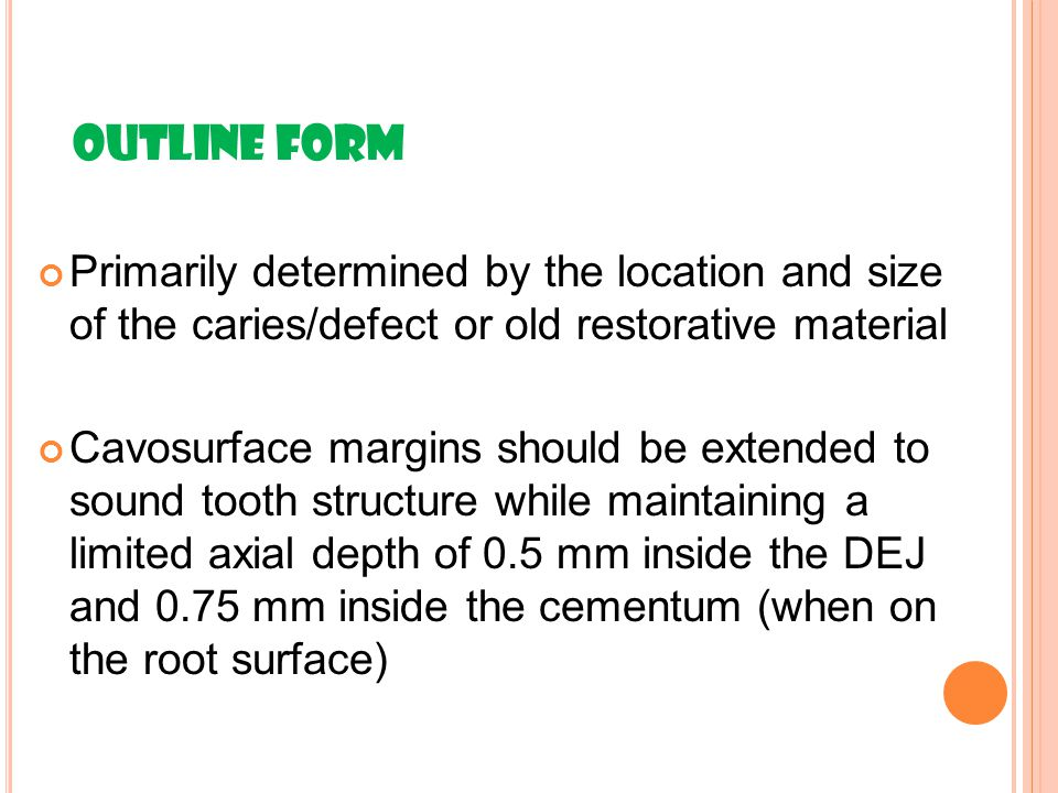 OUTLINE FORM Primarily determined by the location and size of the caries/defect or old restorative material.