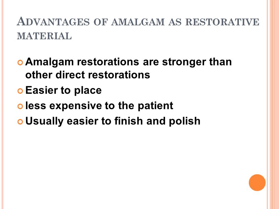 Advantages of amalgam as restorative material