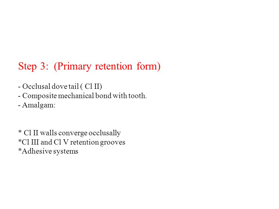 Step 3: (Primary retention form) - Occlusal dove tail ( Cl ΙΙ) - Composite mechanical bond with tooth.