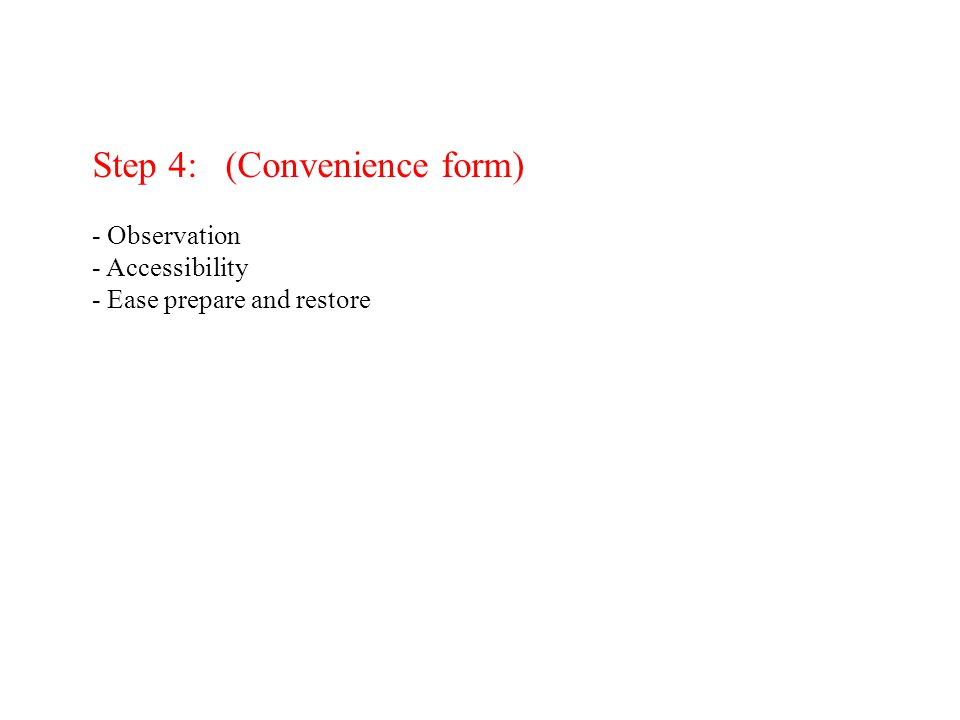 Step 4: (Convenience form) - Observation - Accessibility - Ease prepare and restore