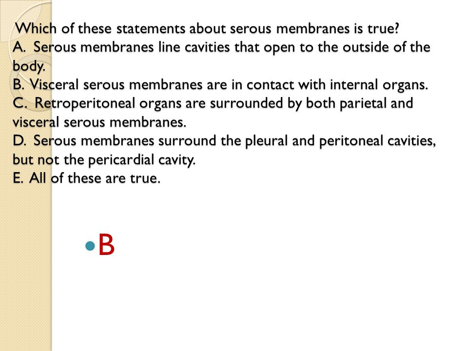 Which of these statements about serous membranes is true. A