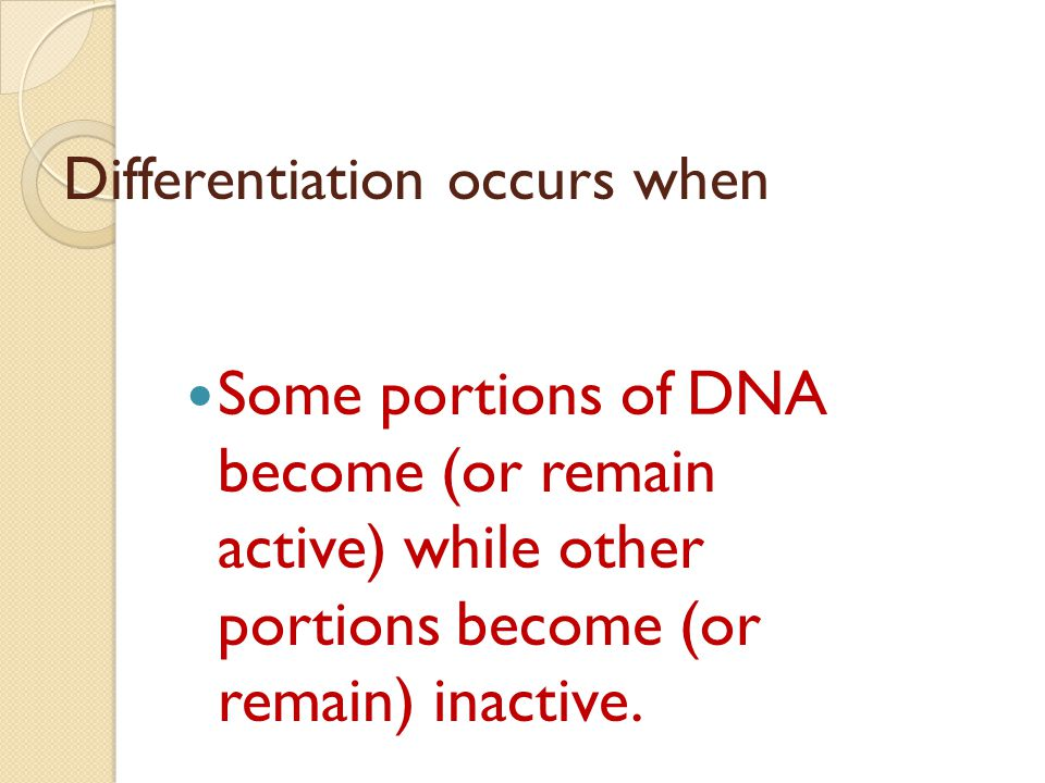 Differentiation occurs when