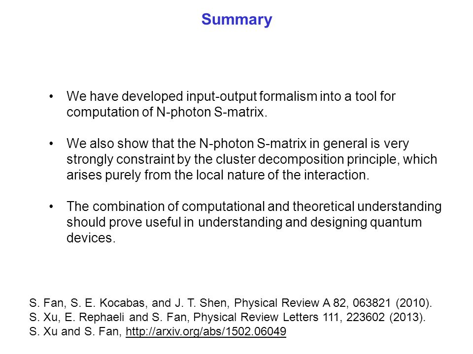 Summary We have developed input-output formalism into a tool for computation of N-photon S-matrix.