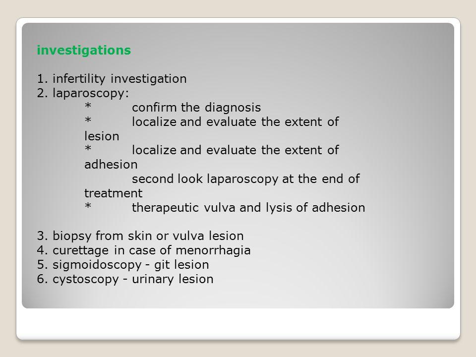 investigations 1. infertility investigation 2. laparoscopy: