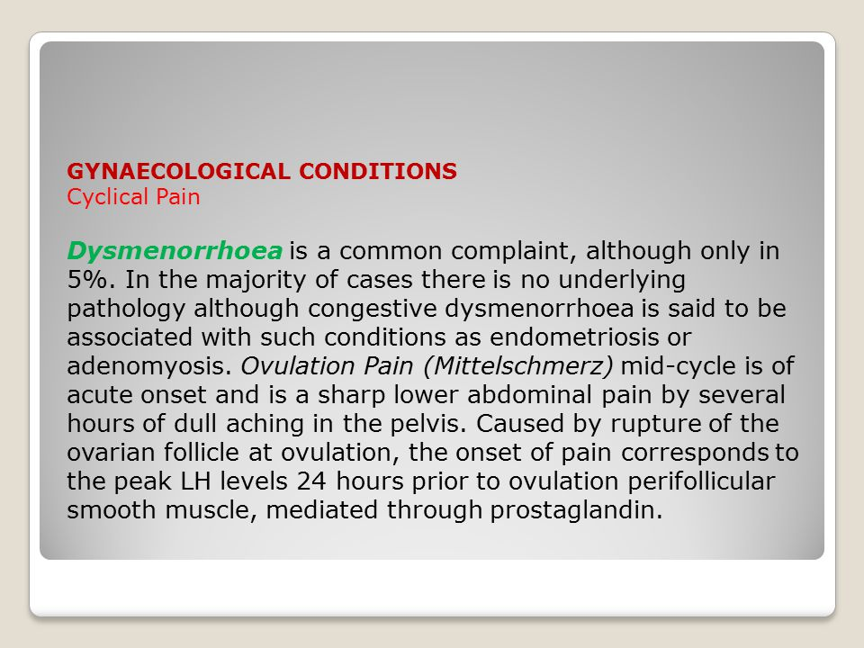 GYNAECOLOGICAL CONDITIONS Cyclical Pain Dysmenorrhoea is a common complaint, although only in 5%.