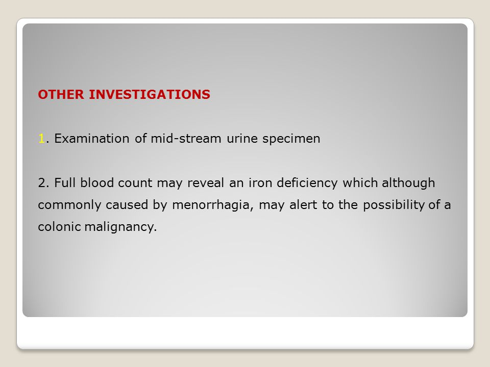 OTHER INVESTIGATIONS 1. Examination of mid-stream urine specimen 2