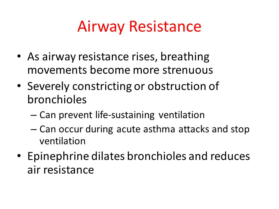 Airway Resistance As airway resistance rises, breathing movements become more strenuous. Severely constricting or obstruction of bronchioles.
