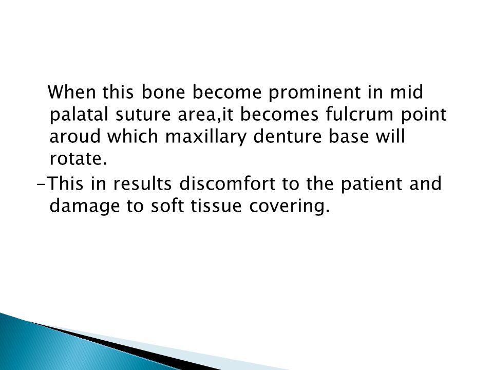 When this bone become prominent in mid palatal suture area,it becomes fulcrum point aroud which maxillary denture base will rotate.