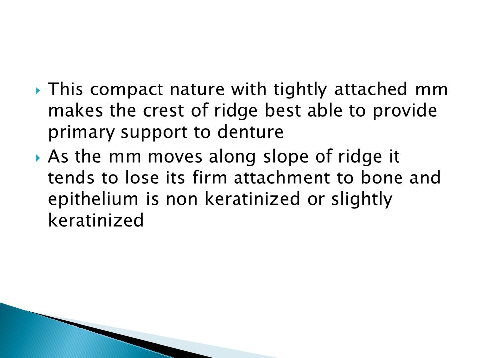 This compact nature with tightly attached mm makes the crest of ridge best able to provide primary support to denture