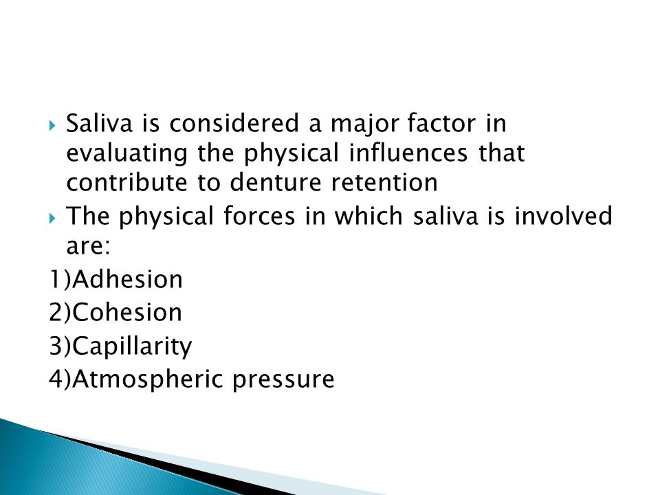 Saliva is considered a major factor in evaluating the physical influences that contribute to denture retention