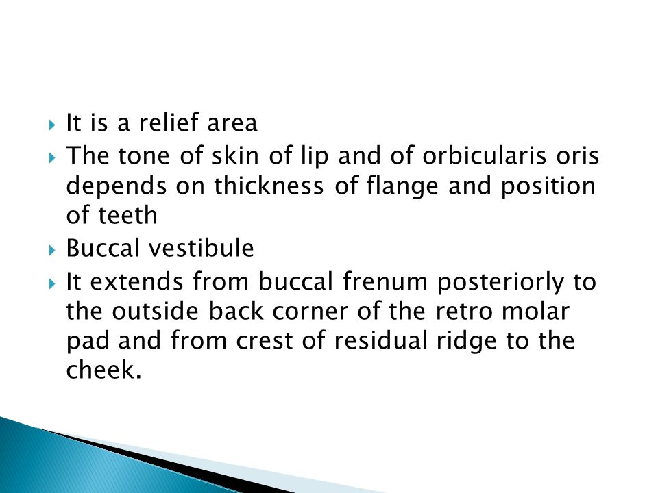It is a relief area The tone of skin of lip and of orbicularis oris depends on thickness of flange and position of teeth.