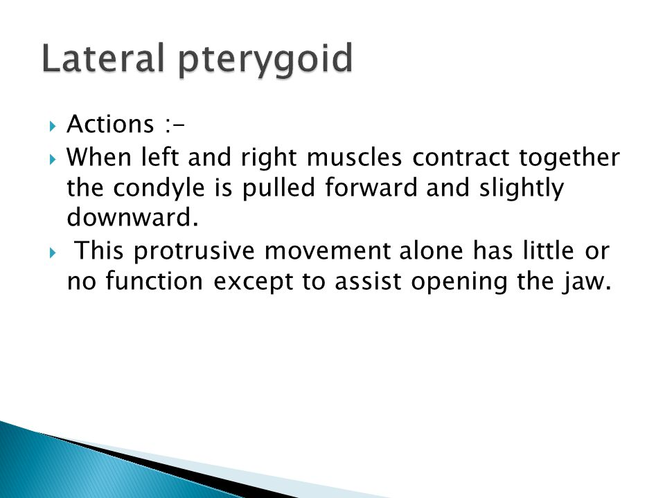 Lateral pterygoid Actions :-