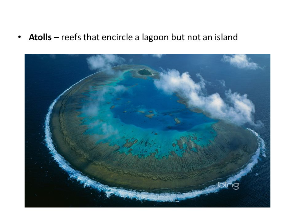 Atolls – reefs that encircle a lagoon but not an island