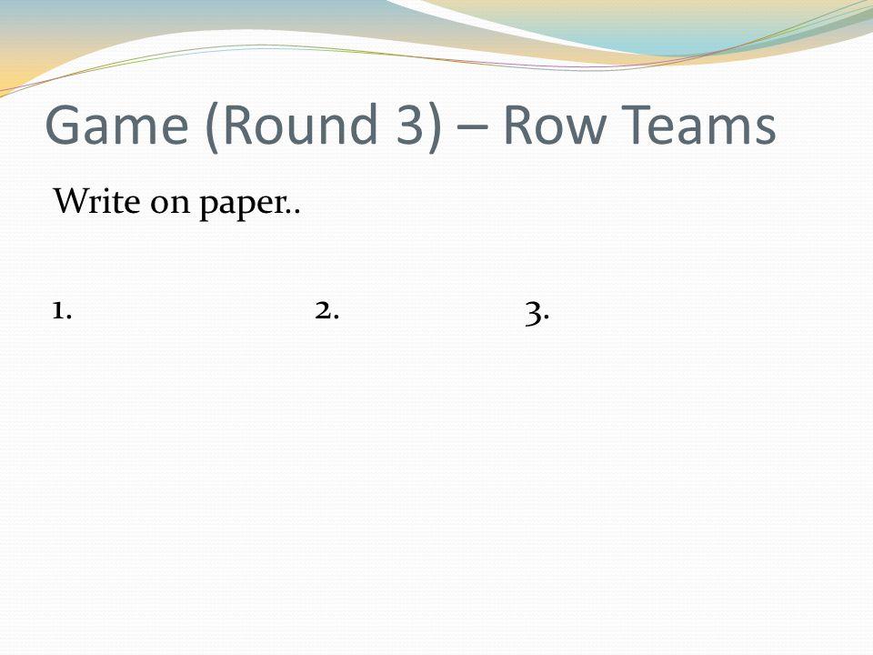 Game (Round 3) – Row Teams