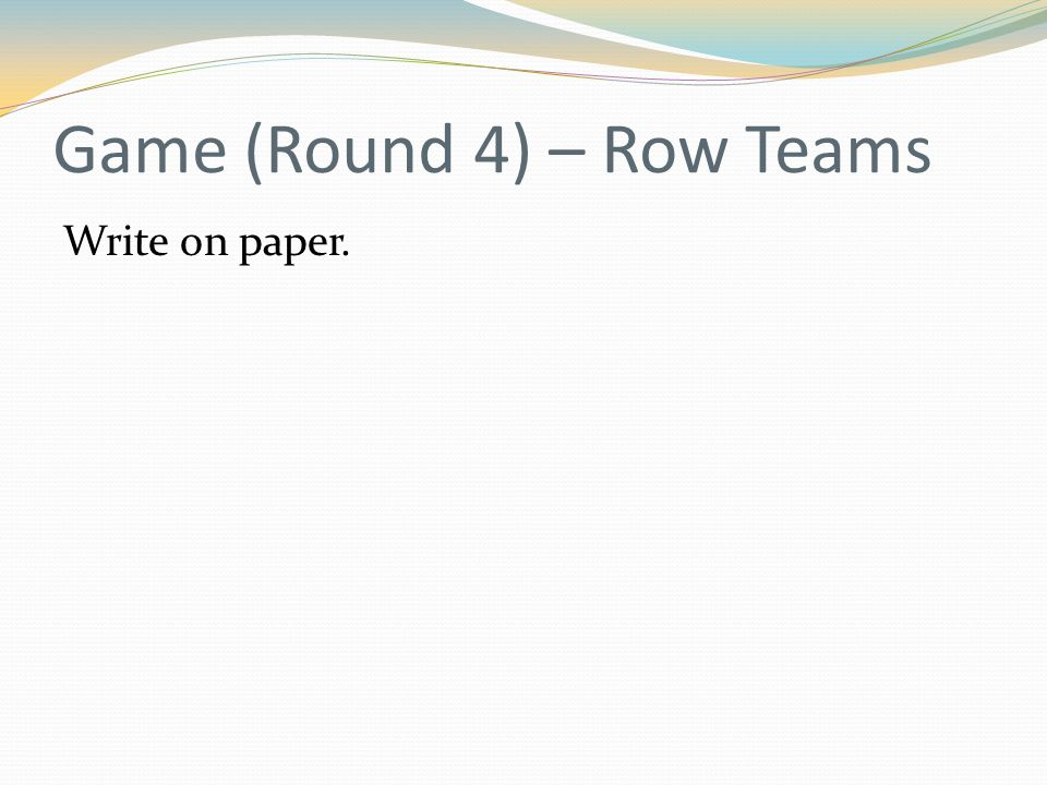 Game (Round 4) – Row Teams