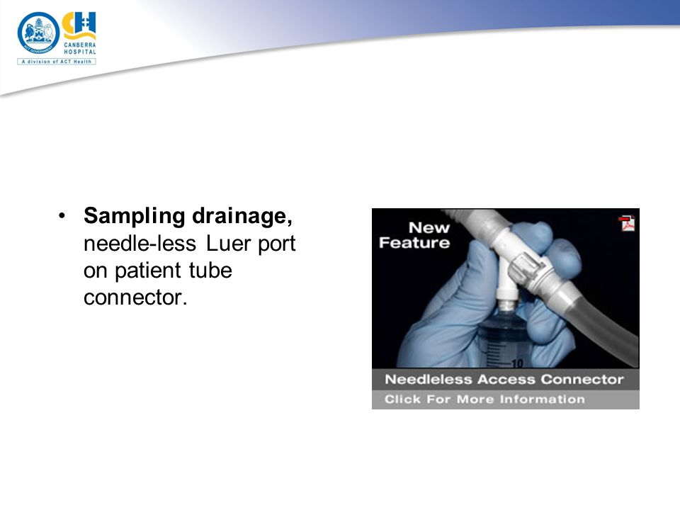 Sampling drainage, needle-less Luer port on patient tube connector.