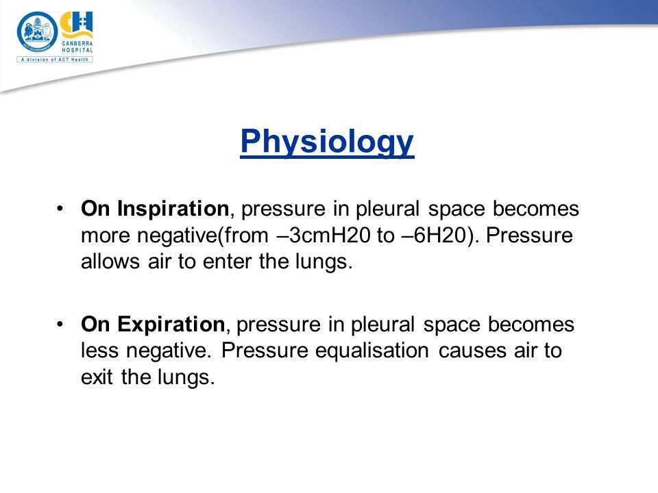 Physiology On Inspiration, pressure in pleural space becomes more negative(from –3cmH20 to –6H20). Pressure allows air to enter the lungs.