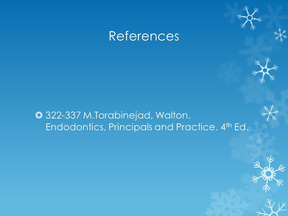 References 322-337 M.Torabinejad, Walton. Endodontics, Principals and Practice. 4th Ed.