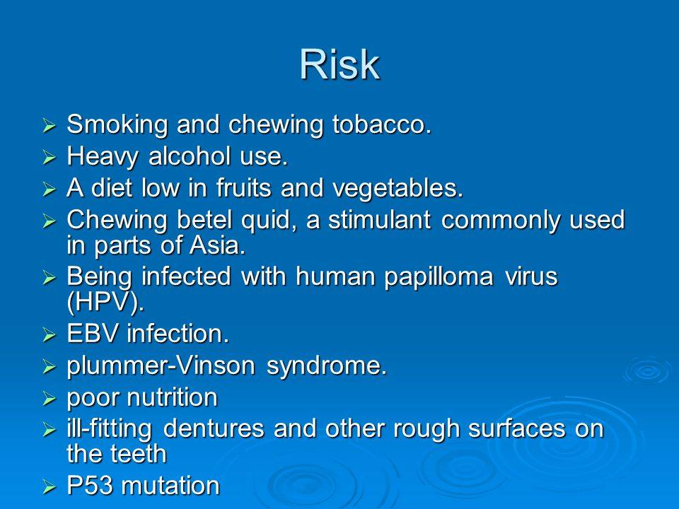Risk Smoking and chewing tobacco. Heavy alcohol use.