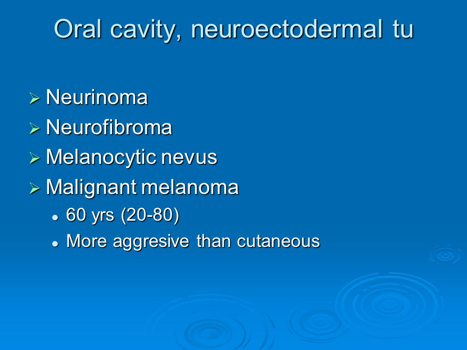 Oral cavity, neuroectodermal tu
