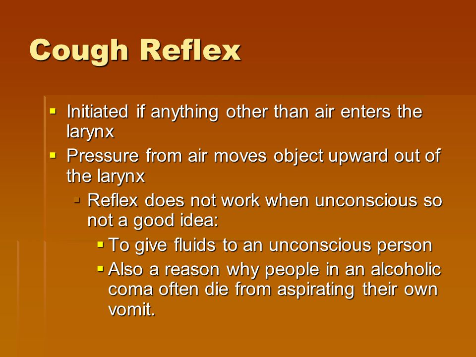 Cough Reflex Initiated if anything other than air enters the larynx